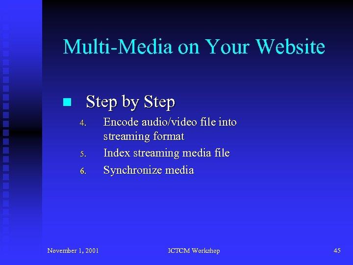Multi-Media on Your Website n Step by Step 4. 5. 6. November 1, 2001
