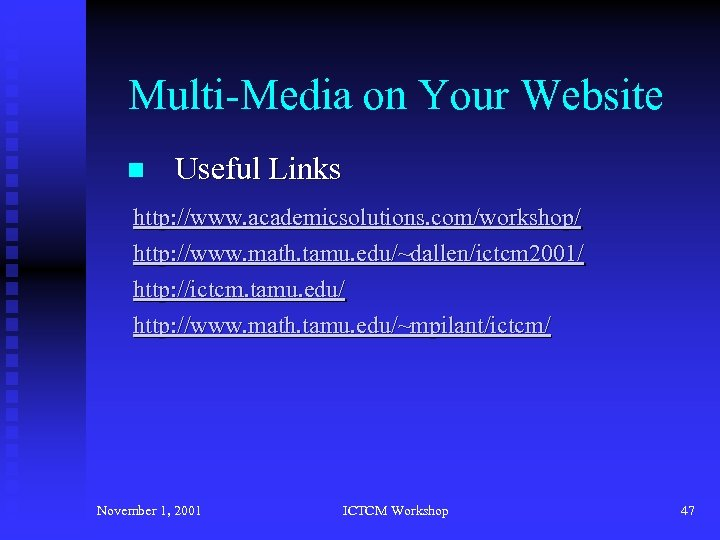 Multi-Media on Your Website n Useful Links http: //www. academicsolutions. com/workshop/ http: //www. math.