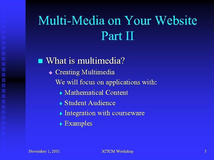 Multi-Media on Your Website Part II n What is multimedia? u Creating Multimedia We