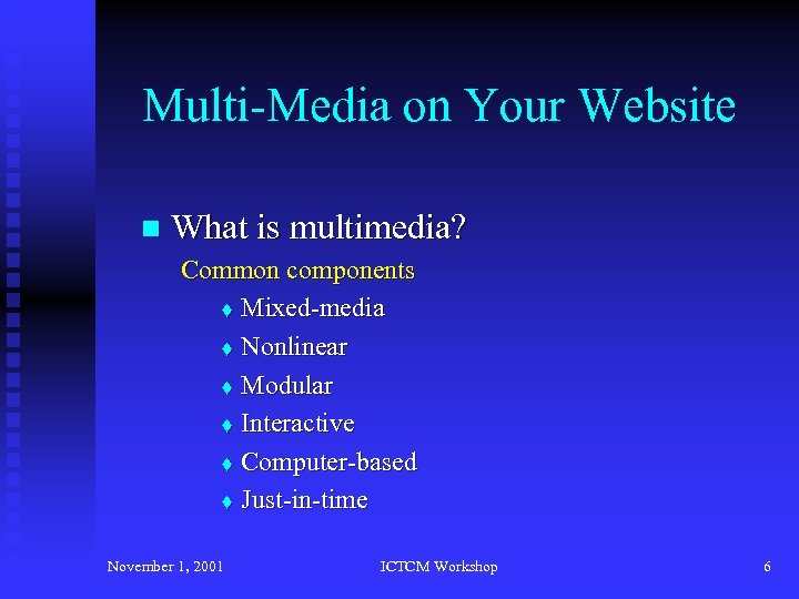 Multi-Media on Your Website n What is multimedia? Common components t Mixed-media t Nonlinear