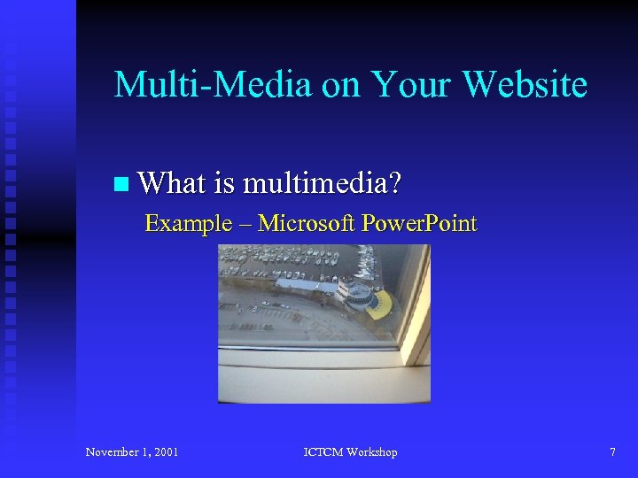 Multi-Media on Your Website n What is multimedia? Example – Microsoft Power. Point November