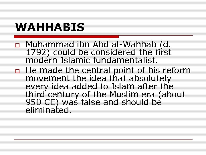 WAHHABIS o o Muhammad ibn Abd al-Wahhab (d. 1792) could be considered the first
