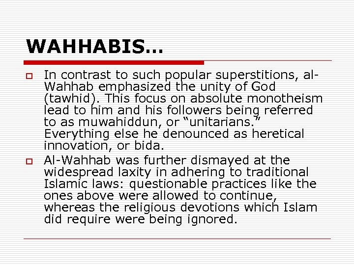 WAHHABIS… o o In contrast to such popular superstitions, al. Wahhab emphasized the unity