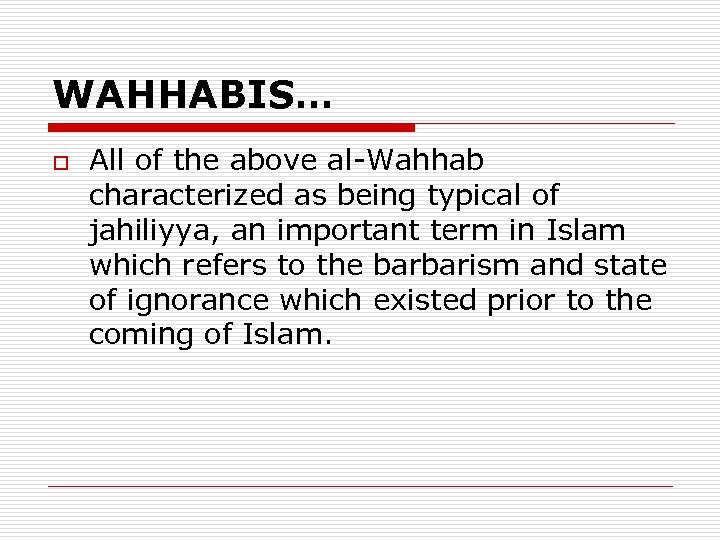 WAHHABIS… o All of the above al-Wahhab characterized as being typical of jahiliyya, an