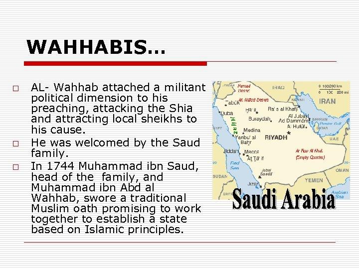 WAHHABIS… o o o AL- Wahhab attached a militant political dimension to his preaching,