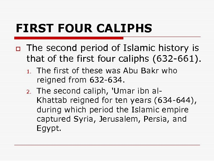 FIRST FOUR CALIPHS o The second period of Islamic history is that of the
