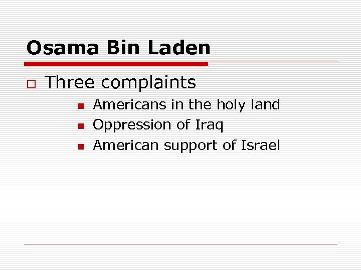 Osama Bin Laden o Three complaints n n n Americans in the holy land
