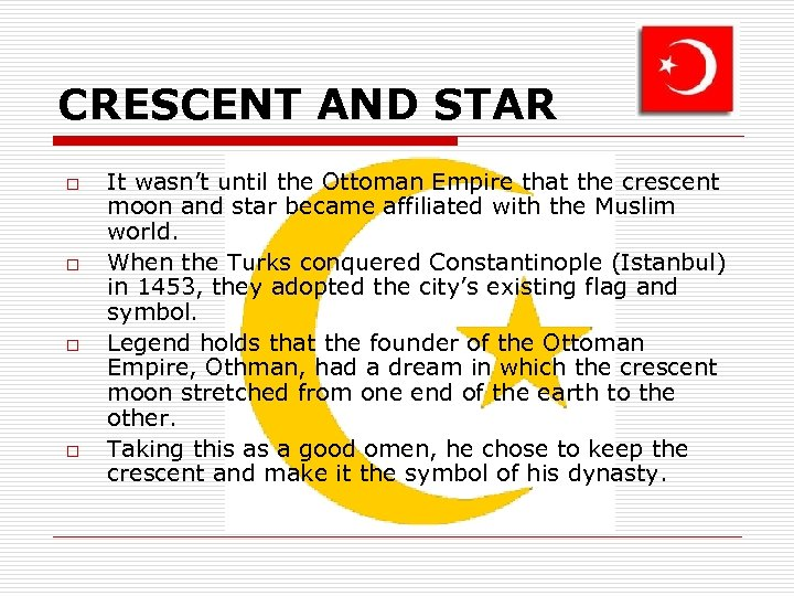 CRESCENT AND STAR o o It wasn't until the Ottoman Empire that the crescent