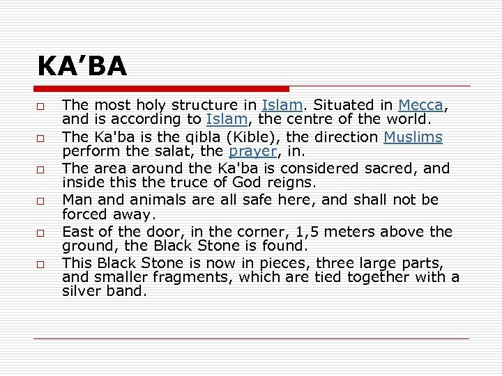 KA'BA o o o The most holy structure in Islam. Situated in Mecca, and