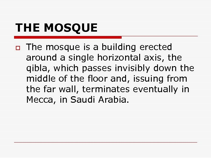 THE MOSQUE o The mosque is a building erected around a single horizontal axis,
