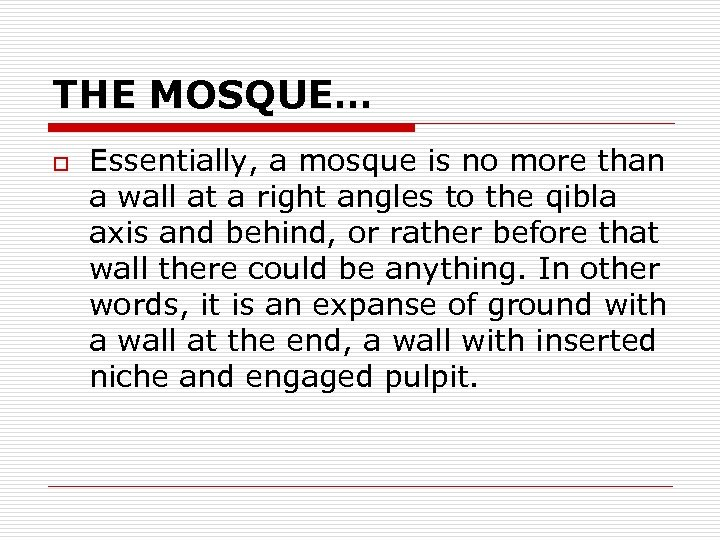THE MOSQUE… o Essentially, a mosque is no more than a wall at a