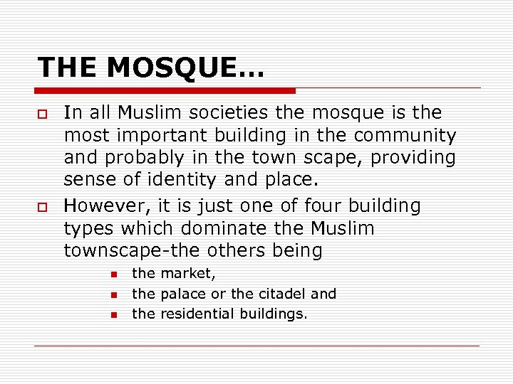 THE MOSQUE… o o In all Muslim societies the mosque is the most important