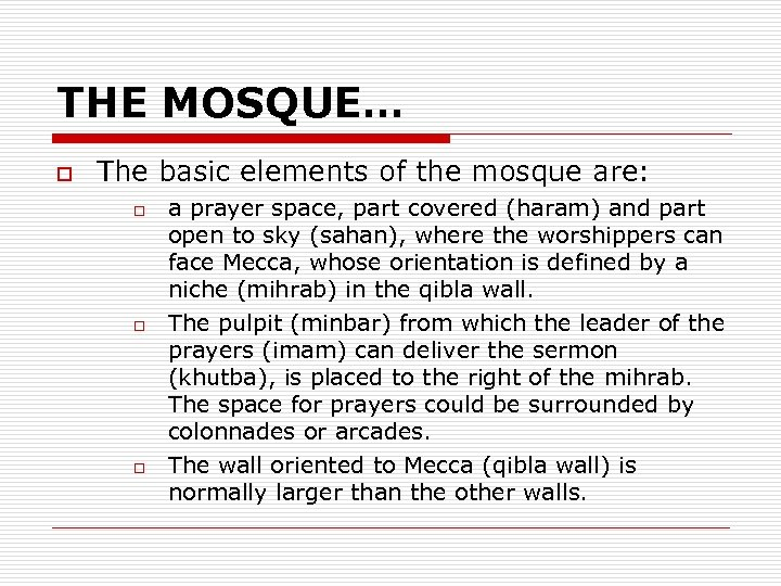THE MOSQUE… o The basic elements of the mosque are: o o o a