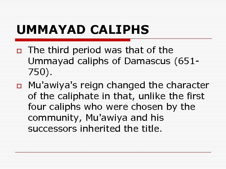 UMMAYAD CALIPHS o o The third period was that of the Ummayad caliphs of