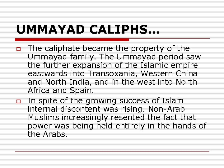 UMMAYAD CALIPHS… o o The caliphate became the property of the Ummayad family. The