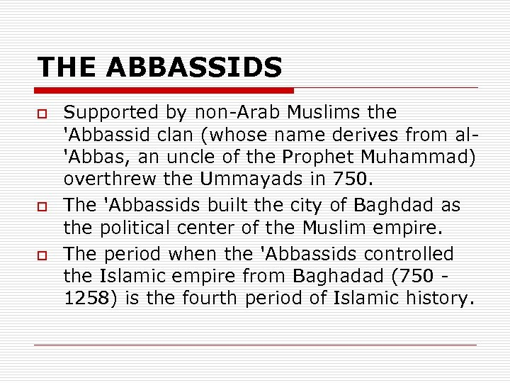 THE ABBASSIDS o o o Supported by non-Arab Muslims the 'Abbassid clan (whose name