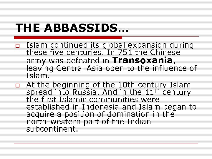 THE ABBASSIDS… o o Islam continued its global expansion during these five centuries. In