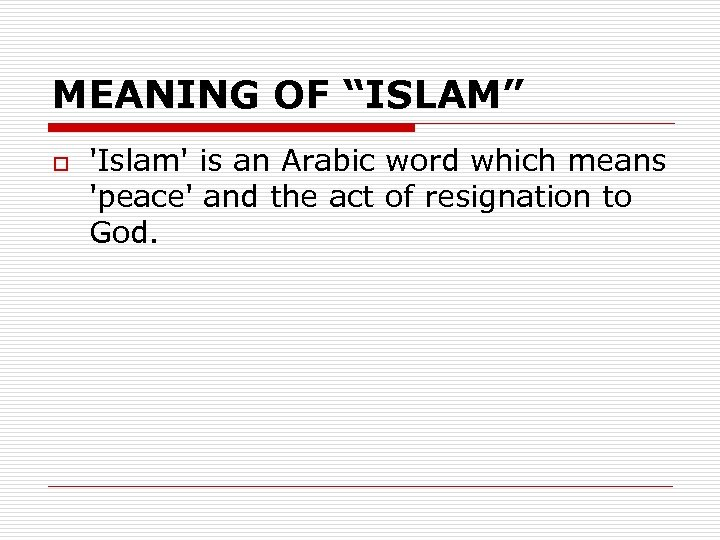 """MEANING OF """"ISLAM"""" o 'Islam' is an Arabic word which means 'peace' and the"""