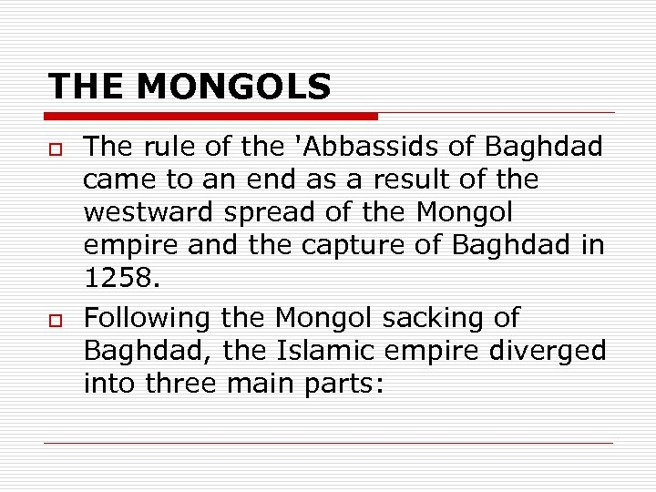THE MONGOLS o o The rule of the 'Abbassids of Baghdad came to an