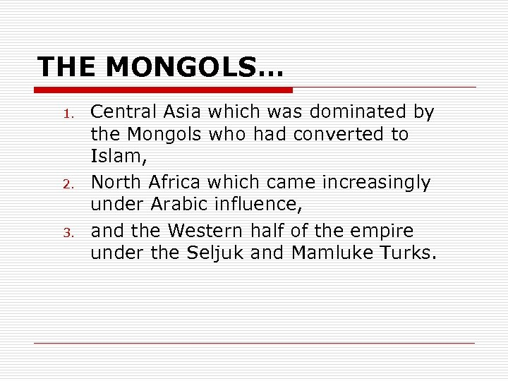 THE MONGOLS… 1. 2. 3. Central Asia which was dominated by the Mongols who