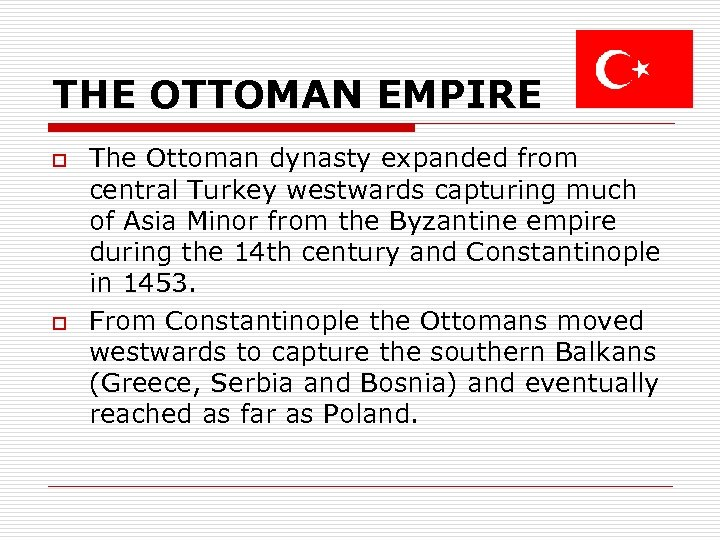 THE OTTOMAN EMPIRE o o The Ottoman dynasty expanded from central Turkey westwards capturing