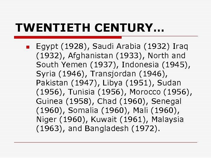 TWENTIETH CENTURY… n Egypt (1928), Saudi Arabia (1932) Iraq (1932), Afghanistan (1933), North and