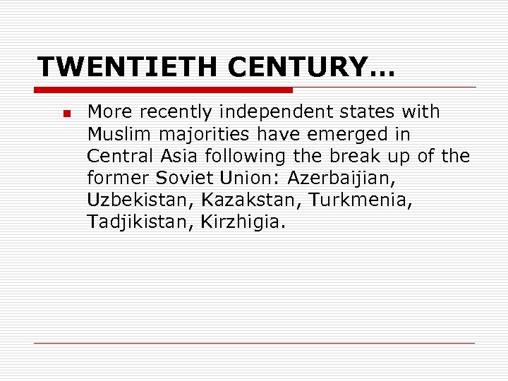 TWENTIETH CENTURY… n More recently independent states with Muslim majorities have emerged in Central