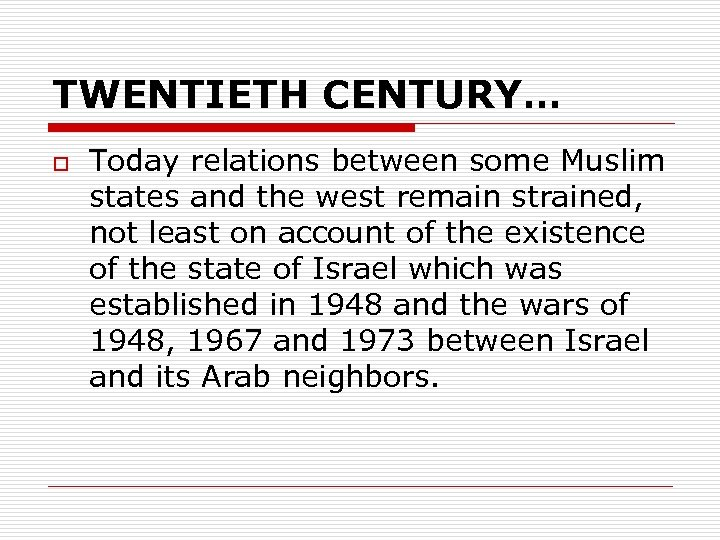 TWENTIETH CENTURY… o Today relations between some Muslim states and the west remain strained,