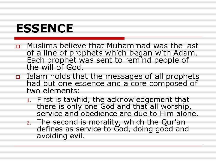 ESSENCE o o Muslims believe that Muhammad was the last of a line of