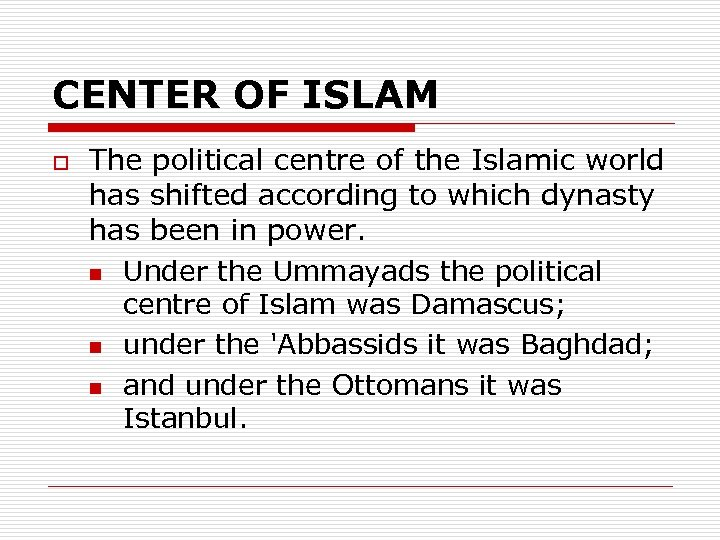 CENTER OF ISLAM o The political centre of the Islamic world has shifted according