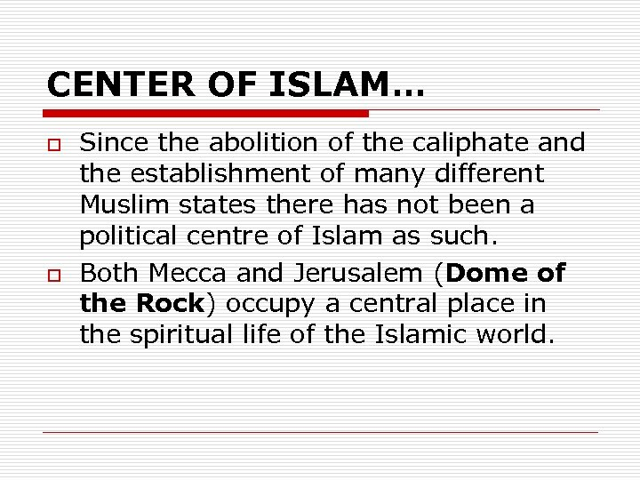 CENTER OF ISLAM… o o Since the abolition of the caliphate and the establishment