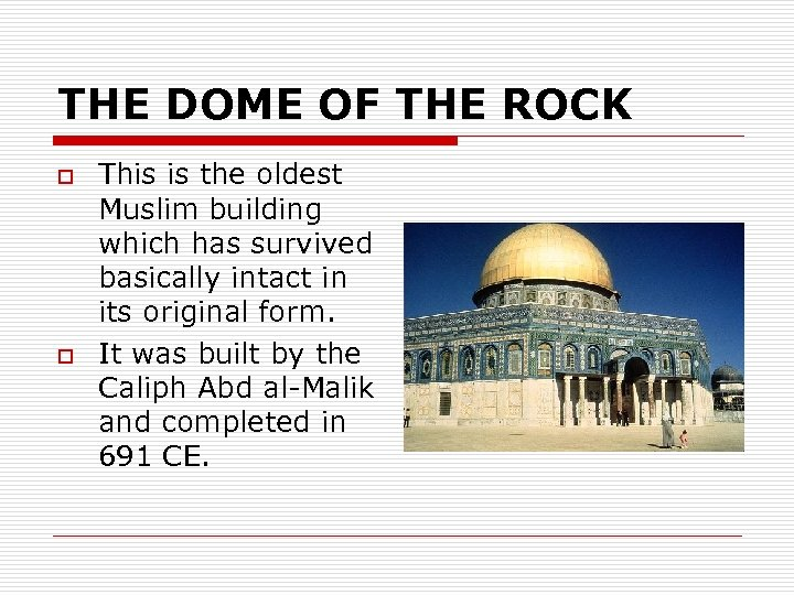 THE DOME OF THE ROCK o o This is the oldest Muslim building which