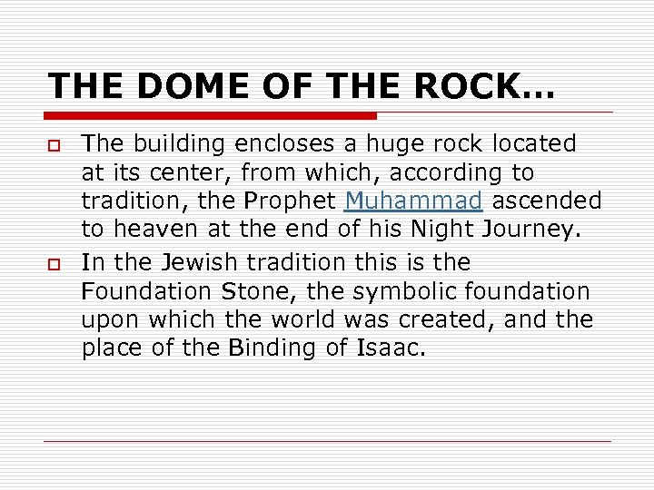 THE DOME OF THE ROCK… o o The building encloses a huge rock located