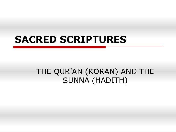 SACRED SCRIPTURES THE QUR'AN (KORAN) AND THE SUNNA (HADITH)