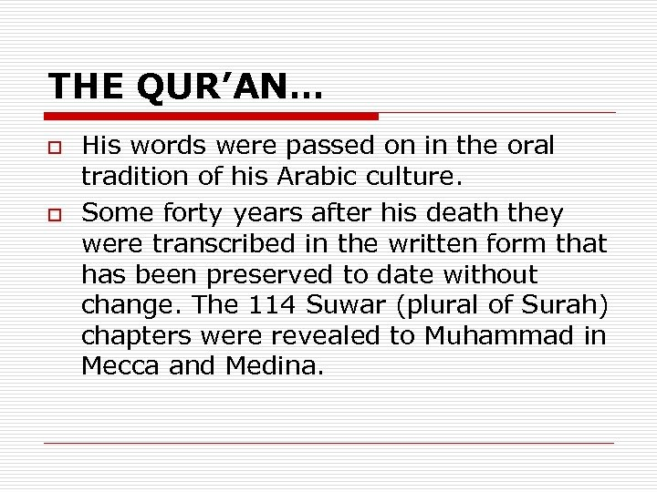 THE QUR'AN… o o His words were passed on in the oral tradition of