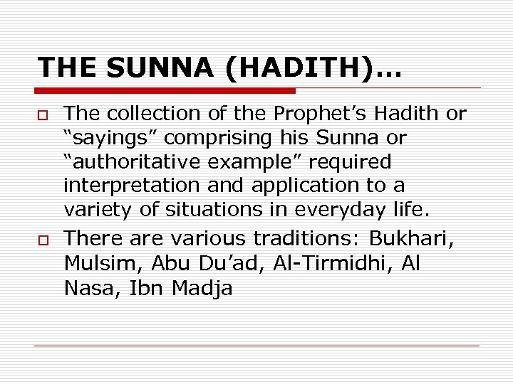"""THE SUNNA (HADITH)… o o The collection of the Prophet's Hadith or """"sayings"""" comprising"""