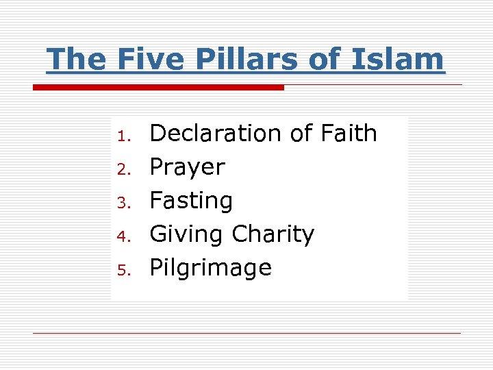 The Five Pillars of Islam 1. 2. 3. 4. 5. Declaration of Faith Prayer