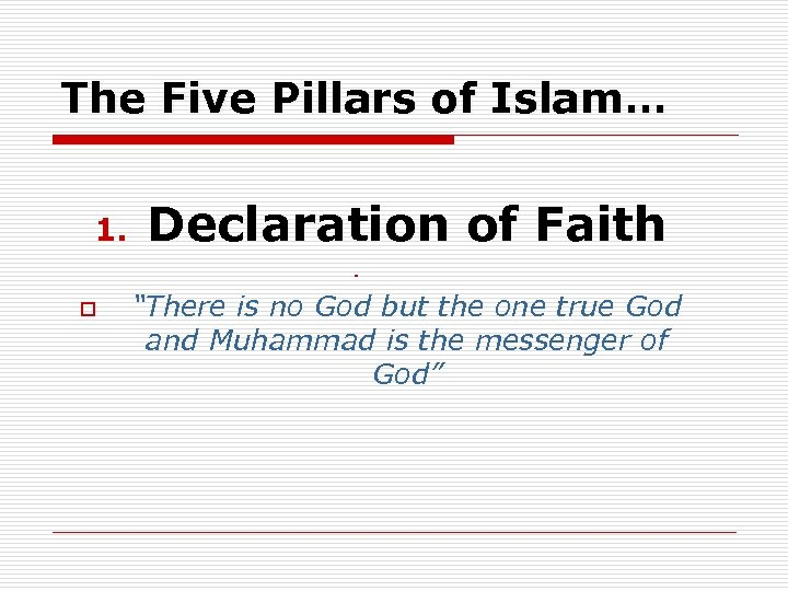 """The Five Pillars of Islam… 1. Declaration of Faith o o """"There is no"""