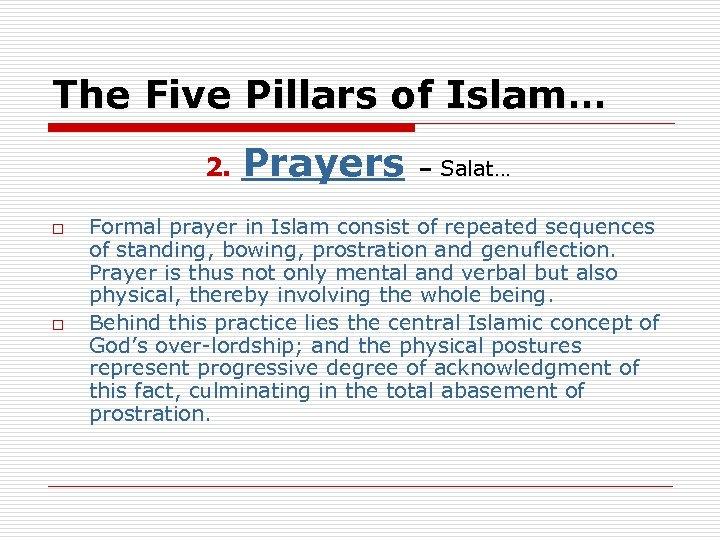 The Five Pillars of Islam… 2. o o Prayers – Salat… Formal prayer in