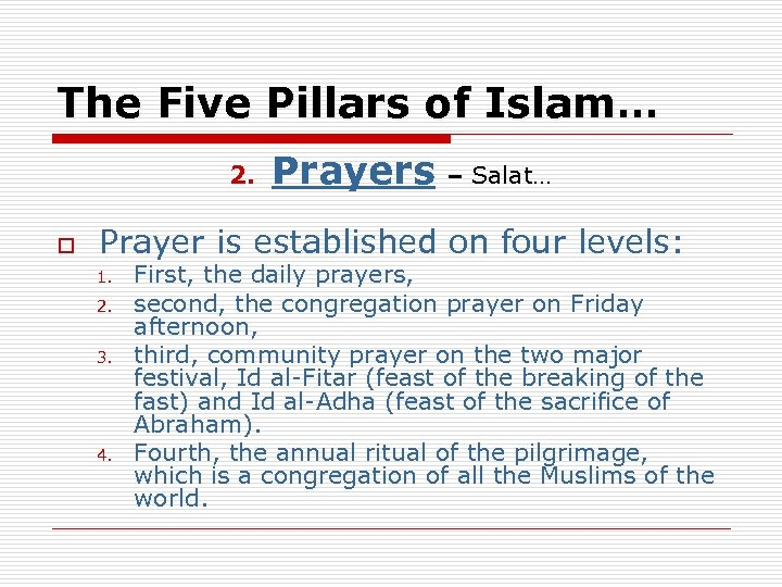 The Five Pillars of Islam… 2. o Prayers – Salat… Prayer is established on