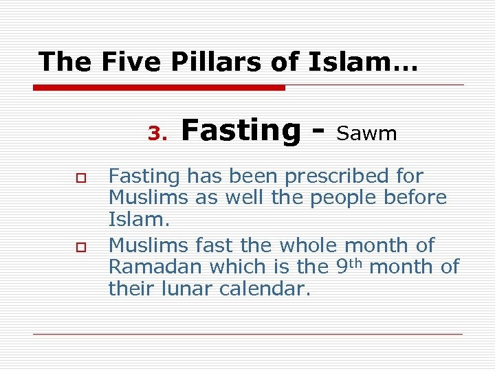 The Five Pillars of Islam… 3. o o Fasting - Sawm Fasting has been