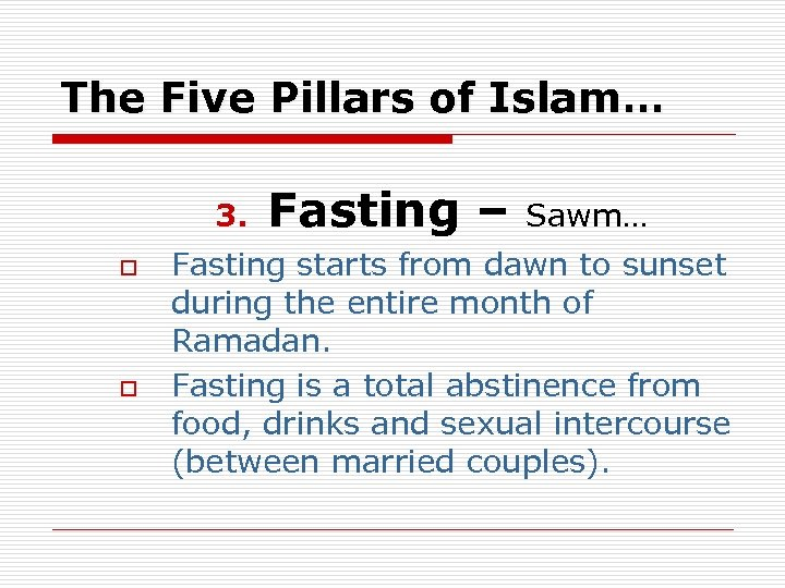 The Five Pillars of Islam… 3. o o Fasting – Sawm… Fasting starts from