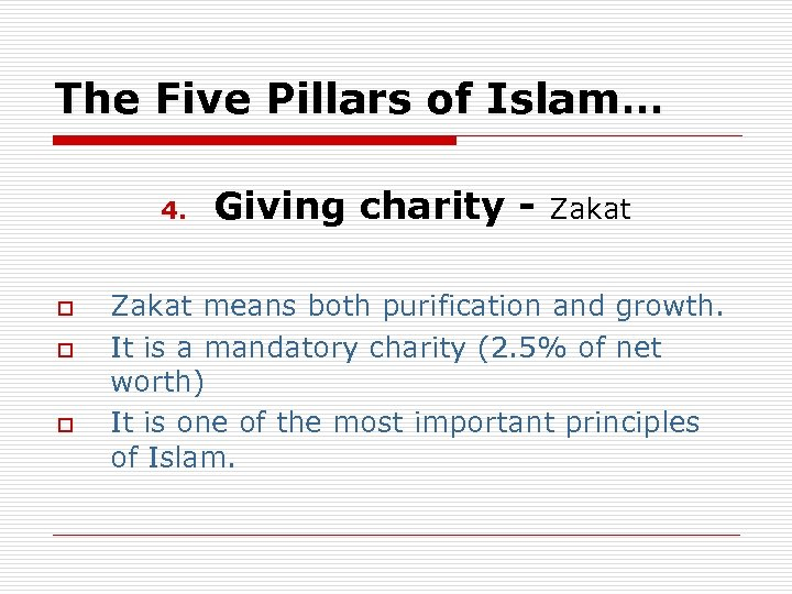 The Five Pillars of Islam… 4. o o o Giving charity - Zakat means
