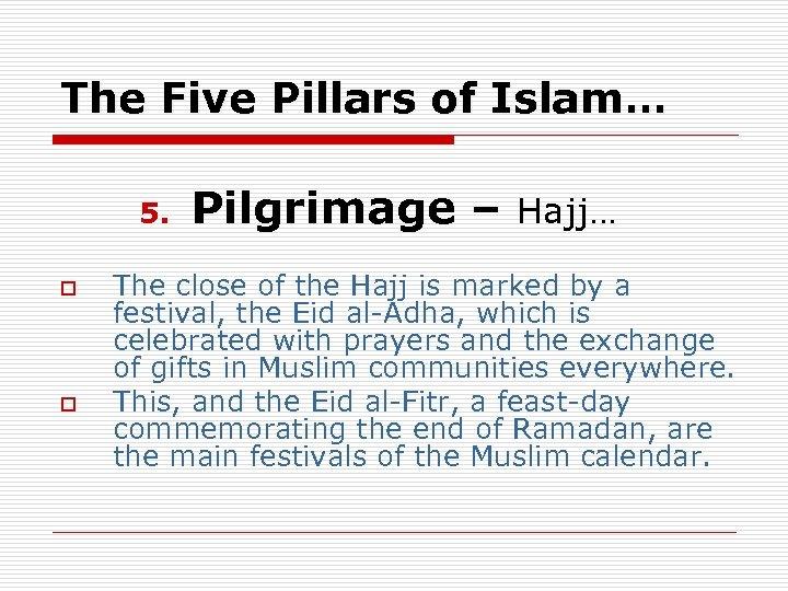 The Five Pillars of Islam… 5. o o Pilgrimage – Hajj… The close of