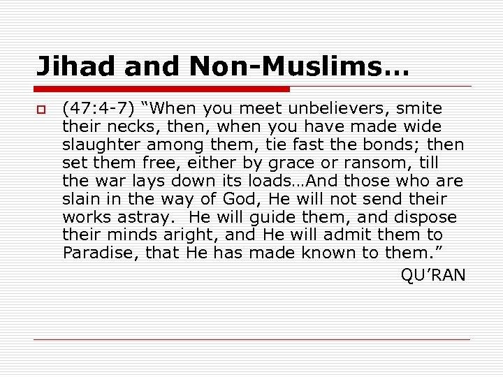"Jihad and Non-Muslims… o (47: 4 -7) ""When you meet unbelievers, smite their necks,"