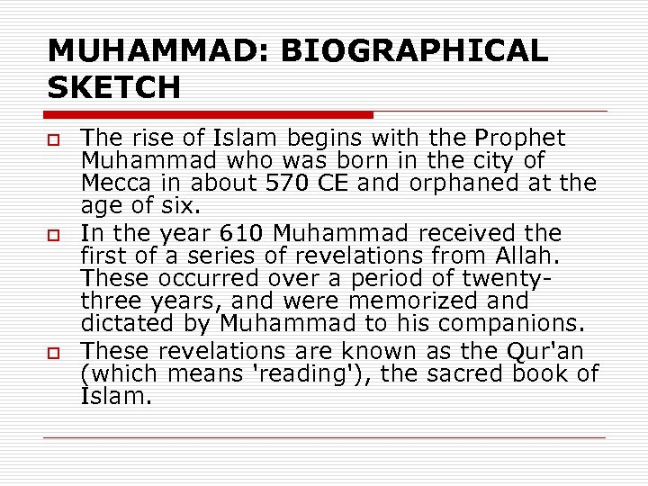MUHAMMAD: BIOGRAPHICAL SKETCH o o o The rise of Islam begins with the Prophet