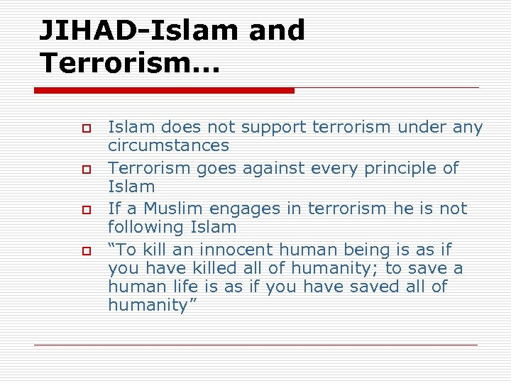 JIHAD-Islam and Terrorism… Terrorism o o Islam does not support terrorism under any circumstances