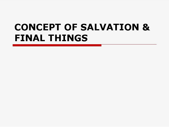 CONCEPT OF SALVATION & FINAL THINGS