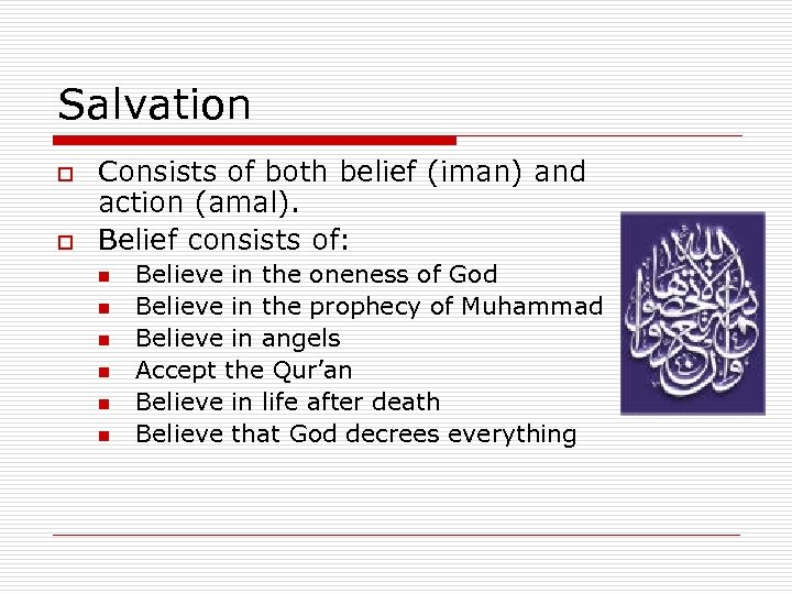 Salvation o o Consists of both belief (iman) and action (amal). Belief consists of: