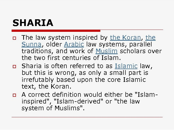 SHARIA o o o The law system inspired by the Koran, the Sunna, older